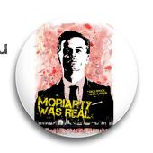 "Значок ""Moriarty was real"" (Шерлок) - фото 4027"