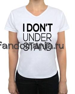 """Футболка """"I don`t understand"""" (Шерлок) - фото 4217"""